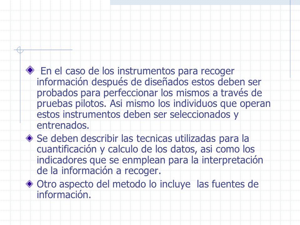 En el caso de los instrumentos para recoger información después de diseñados estos deben ser probados para perfeccionar los mismos a través de pruebas