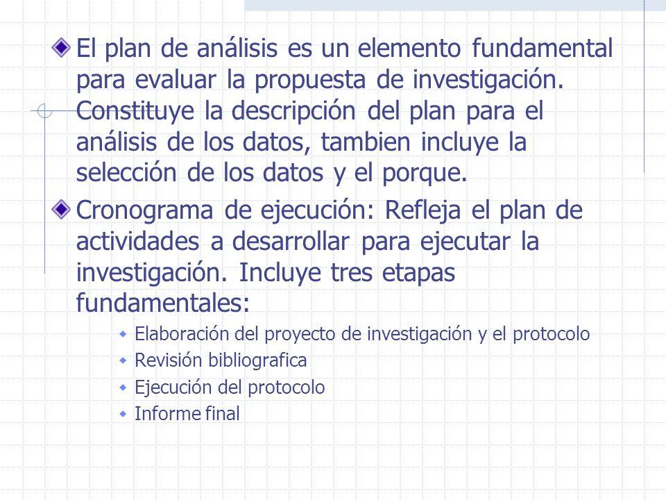 El plan de análisis es un elemento fundamental para evaluar la propuesta de investigación. Constituye la descripción del plan para el análisis de los