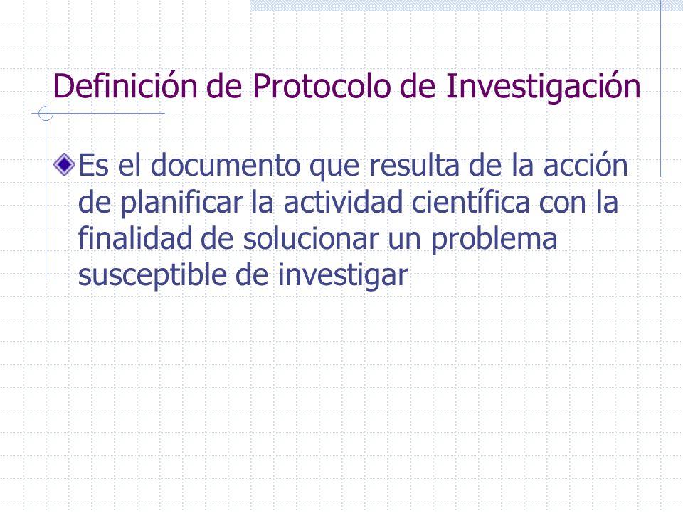 Definición de Protocolo de Investigación Es el documento que resulta de la acción de planificar la actividad científica con la finalidad de solucionar