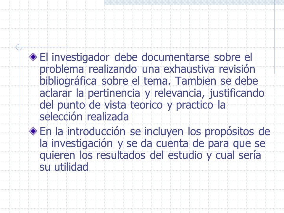 El investigador debe documentarse sobre el problema realizando una exhaustiva revisión bibliográfica sobre el tema. Tambien se debe aclarar la pertine