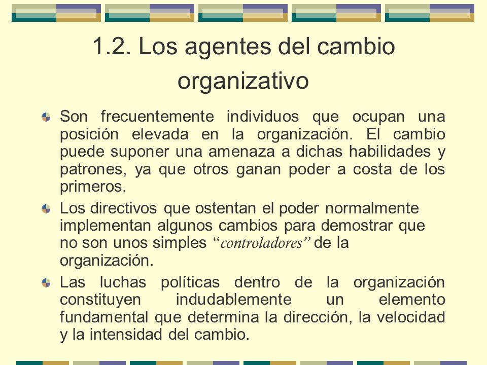 1.2. Los agentes del cambio organizativo Son frecuentemente individuos que ocupan una posición elevada en la organización. El cambio puede suponer una