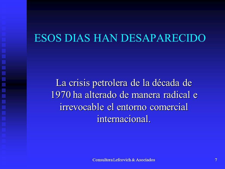 Consultora Lefcovich & Asociados7 ESOS DIAS HAN DESAPARECIDO La crisis petrolera de la década de 1970 ha alterado de manera radical e irrevocable el e