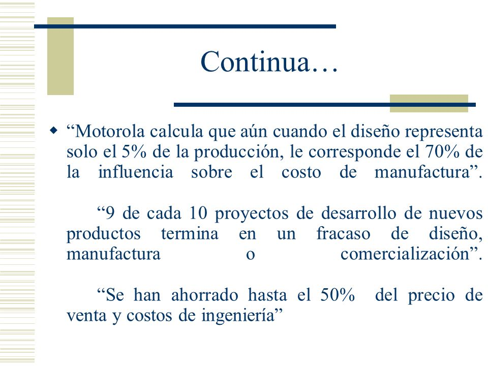 Continua… Motorola calcula que aún cuando el diseño representa solo el 5% de la producción, le corresponde el 70% de la influencia sobre el costo de m