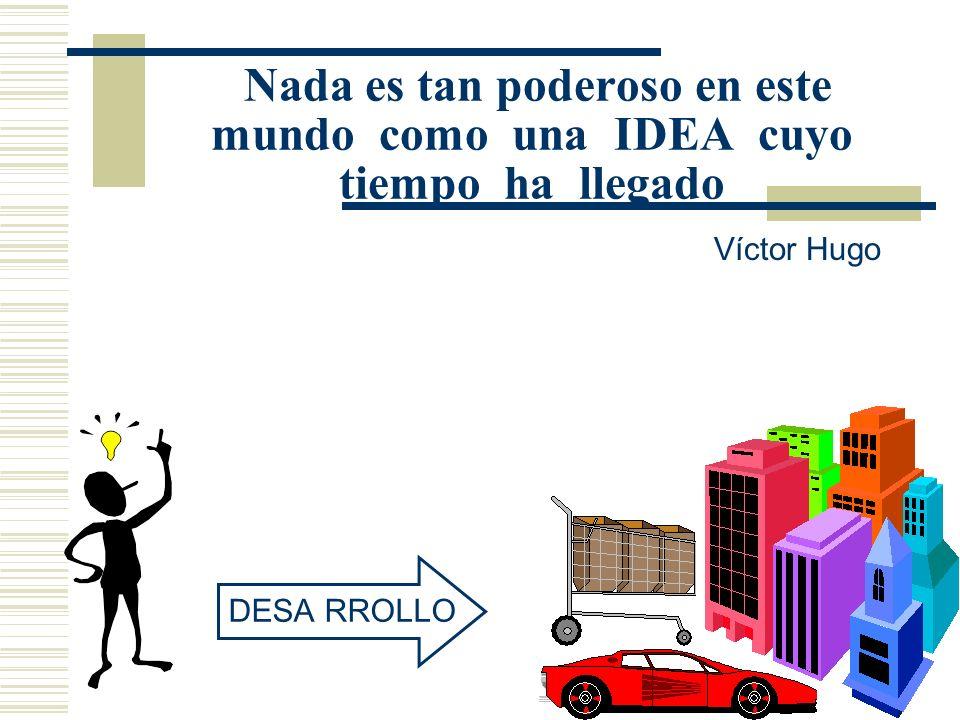 Nada es tan poderoso en este mundo como una IDEA cuyo tiempo ha llegado Víctor Hugo DESARROLLO