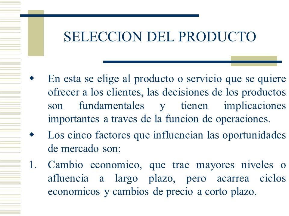 SELECCION DEL PRODUCTO En esta se elige al producto o servicio que se quiere ofrecer a los clientes, las decisiones de los productos son fundamentales