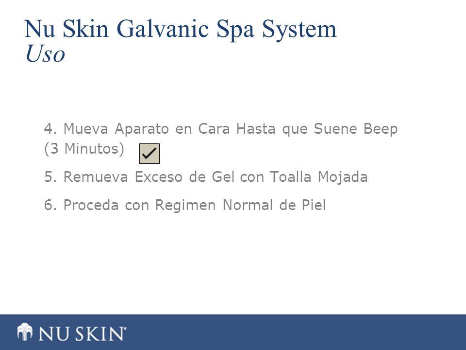 Nu Skin Galvanic Spa System Uso 4. Mueva Aparato en Cara Hasta que Suene Beep (3 Minutos) 5. Remueva Exceso de Gel con Toalla Mojada 6. Proceda con Re