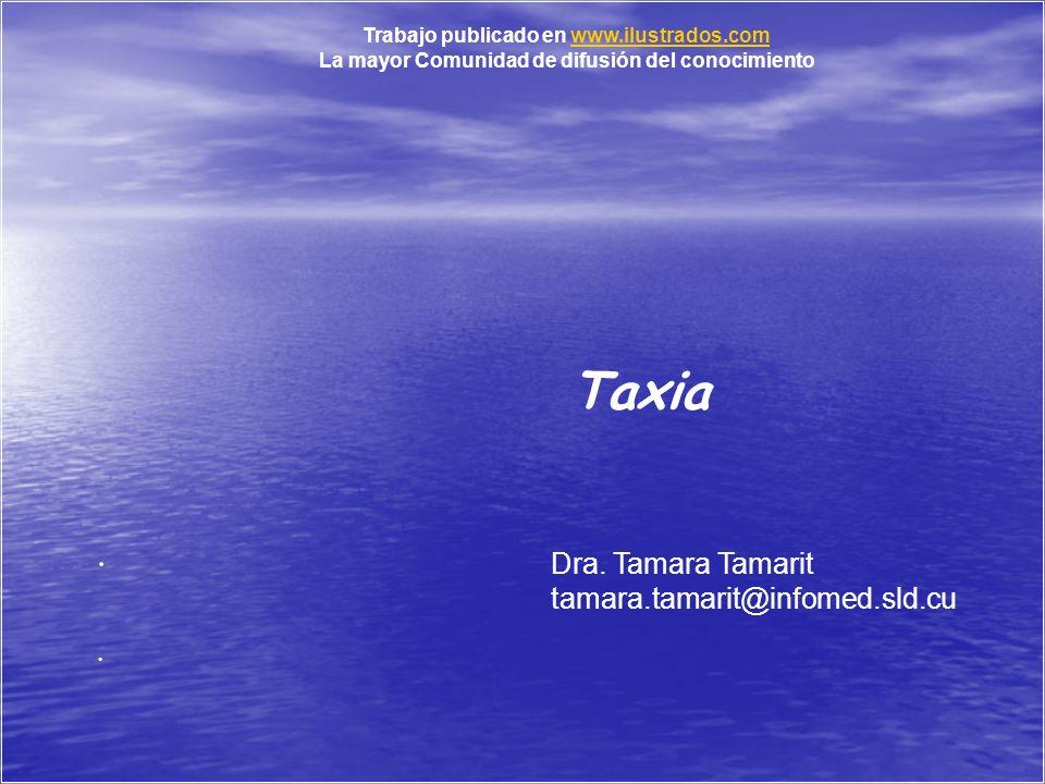 .... Taxia Trabajo publicado en www.ilustrados.comwww.ilustrados.com La mayor Comunidad de difusión del conocimiento Dra. Tamara Tamarit tamara.tamari