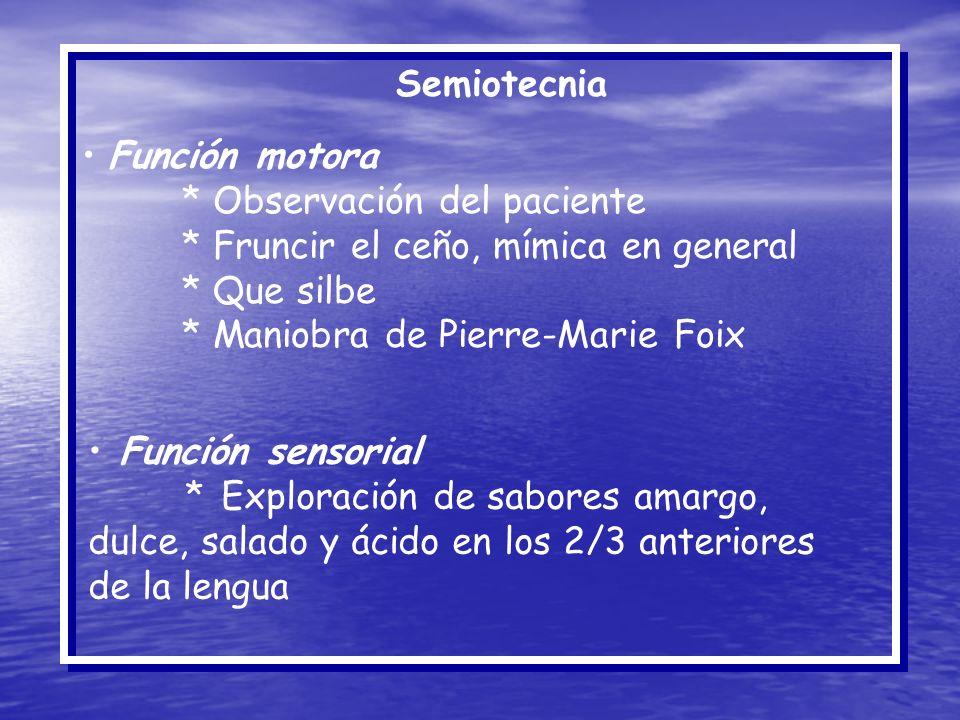 Semiotecnia Función motora * Observación del paciente * Fruncir el ceño, mímica en general * Que silbe * Maniobra de Pierre-Marie Foix Función sensori
