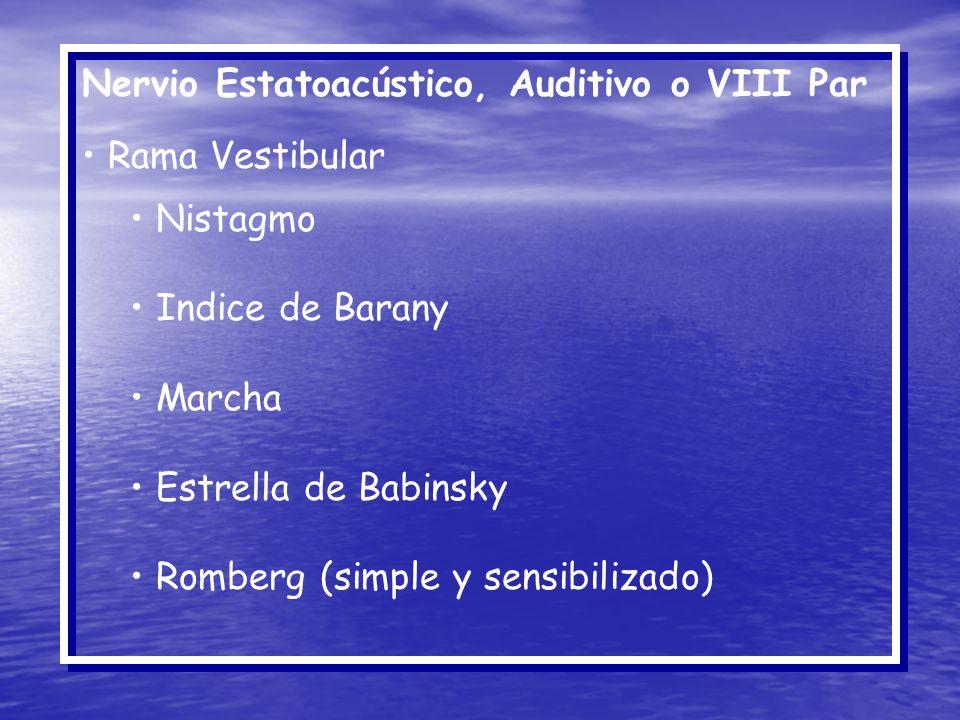 Nervio Estatoacústico, Auditivo o VIII Par Rama Vestibular Nistagmo Indice de Barany Marcha Estrella de Babinsky Romberg (simple y sensibilizado)
