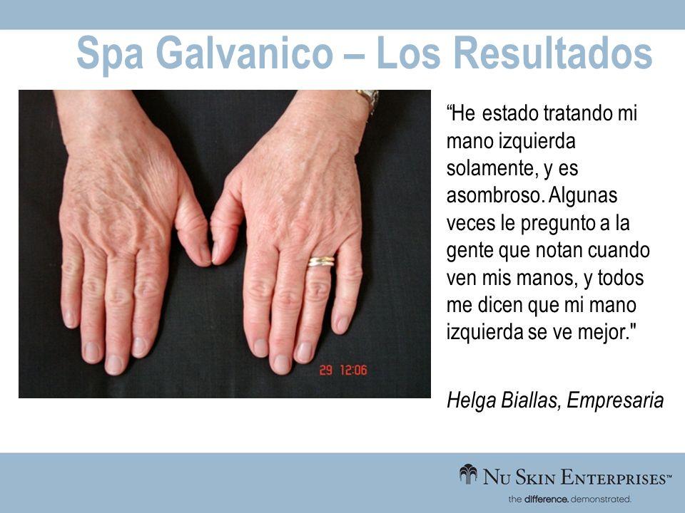 Spa Galvanico – Los Resultados He estado tratando mi mano izquierda solamente, y es asombroso. Algunas veces le pregunto a la gente que notan cuando v