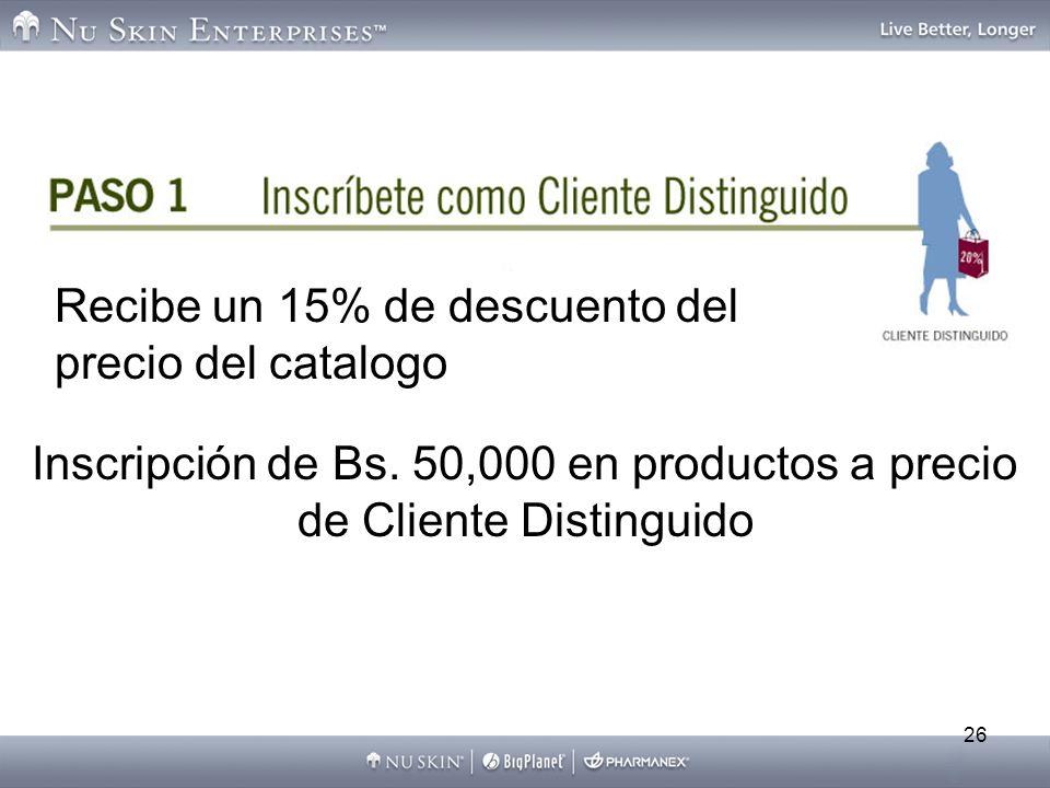 26 Inscripción de Bs. 50,000 en productos a precio de Cliente Distinguido Recibe un 15% de descuento del precio del catalogo