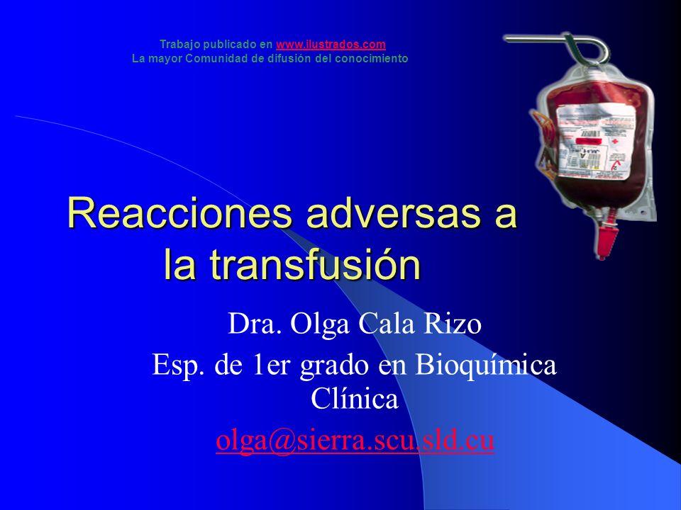 Reacciones adversas a la transfusión Dra. Olga Cala Rizo Esp. de 1er grado en Bioquímica Clínica olga@sierra.scu.sld.cu Trabajo publicado en www.ilust
