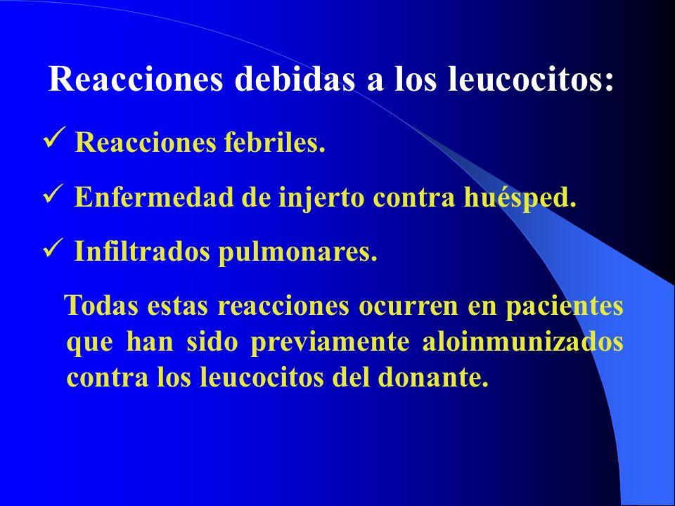 Reacciones debidas a los leucocitos: Reacciones febriles. Enfermedad de injerto contra huésped. Infiltrados pulmonares. Todas estas reacciones ocurren