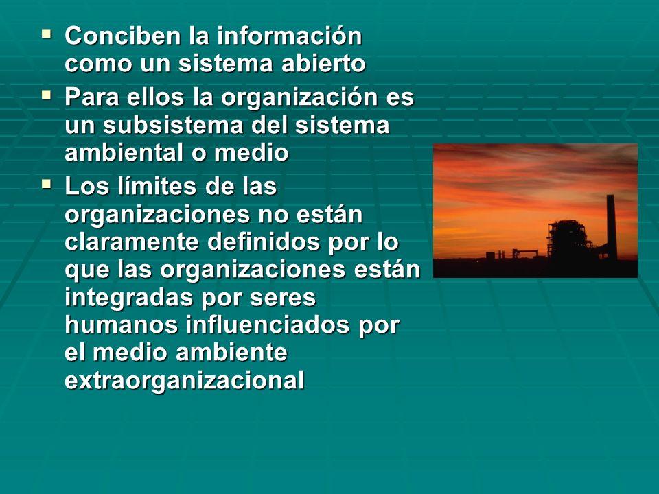 Conciben la información como un sistema abierto Conciben la información como un sistema abierto Para ellos la organización es un subsistema del sistem