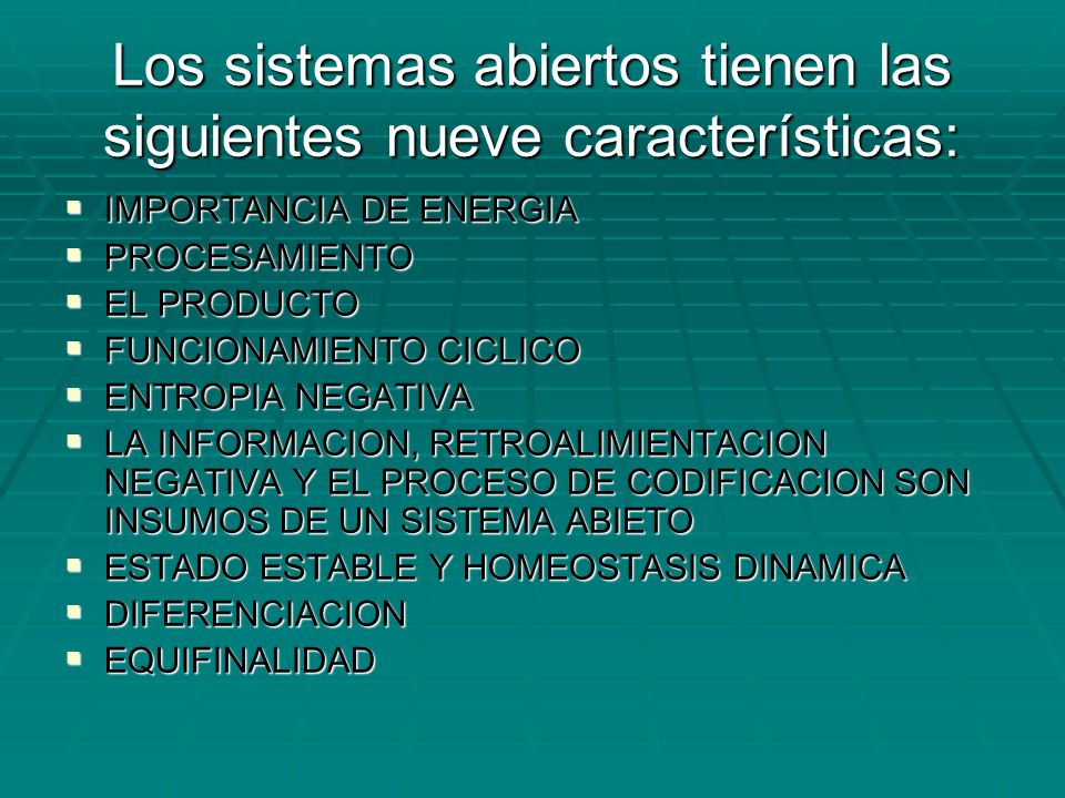 Los sistemas abiertos tienen las siguientes nueve características: IMPORTANCIA DE ENERGIA IMPORTANCIA DE ENERGIA PROCESAMIENTO PROCESAMIENTO EL PRODUC