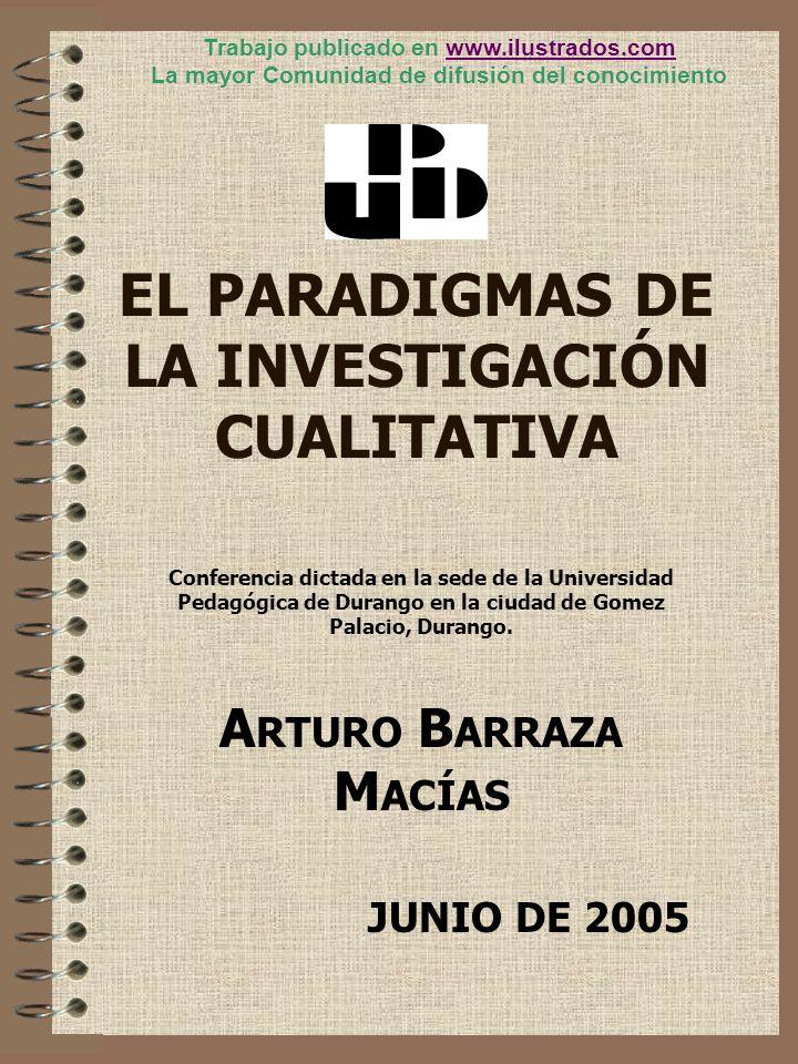 EL PARADIGMAS DE LA INVESTIGACIÓN CUALITATIVA Conferencia dictada en la sede de la Universidad Pedagógica de Durango en la ciudad de Gomez Palacio, Du