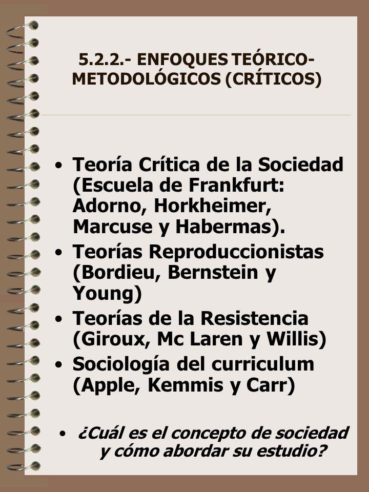 5.2.2.- ENFOQUES TEÓRICO- METODOLÓGICOS (CRÍTICOS) Teoría Crítica de la Sociedad (Escuela de Frankfurt: Adorno, Horkheimer, Marcuse y Habermas). Teorí