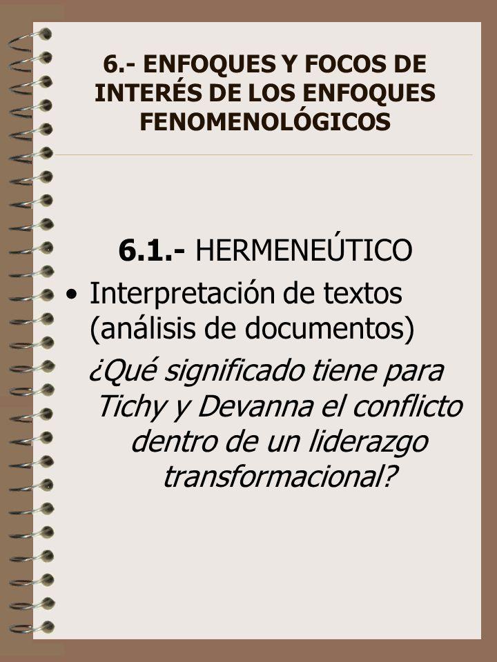 6.- ENFOQUES Y FOCOS DE INTERÉS DE LOS ENFOQUES FENOMENOLÓGICOS 6.1.- HERMENEÚTICO Interpretación de textos (análisis de documentos) ¿Qué significado