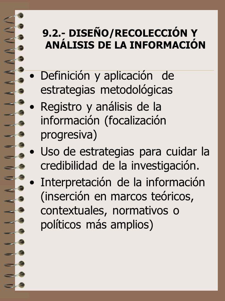 9.2.- DISEÑO/RECOLECCIÓN Y ANÁLISIS DE LA INFORMACIÓN Definición y aplicación de estrategias metodológicas Registro y análisis de la información (foca