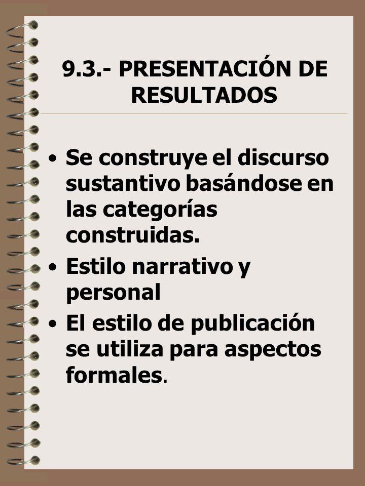 9.3.- PRESENTACIÓN DE RESULTADOS Se construye el discurso sustantivo basándose en las categorías construidas. Estilo narrativo y personal El estilo de