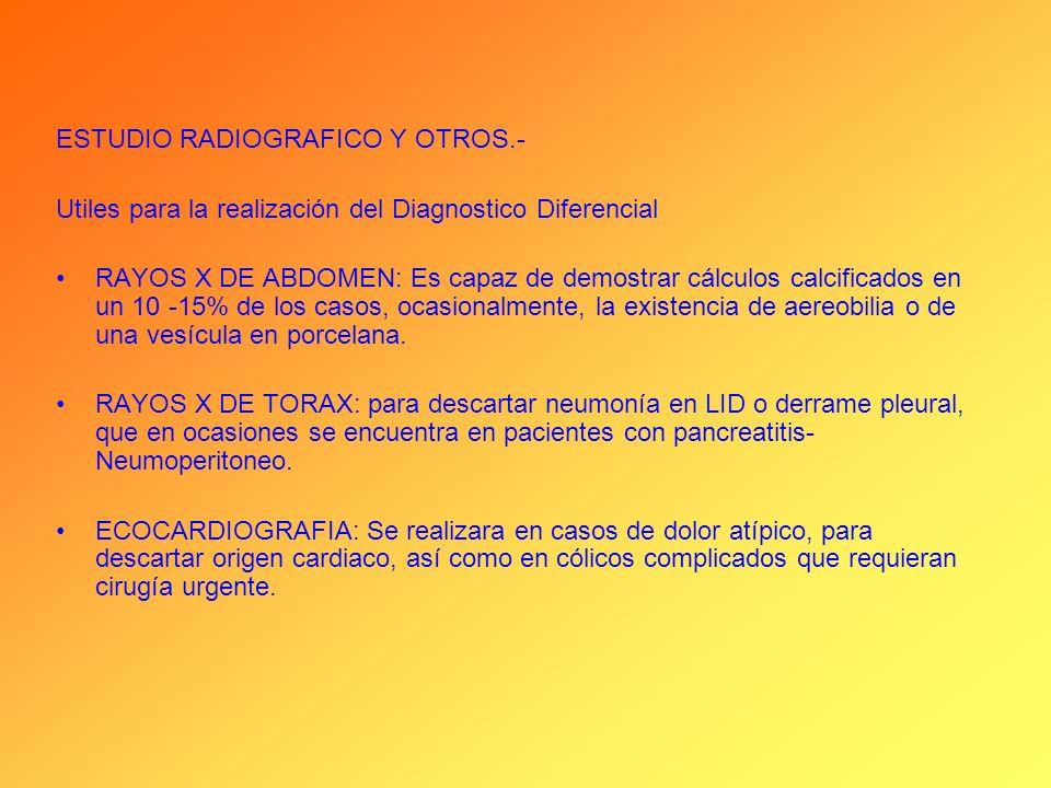 ESTUDIO RADIOGRAFICO Y OTROS.- Utiles para la realización del Diagnostico Diferencial RAYOS X DE ABDOMEN: Es capaz de demostrar cálculos calcificados