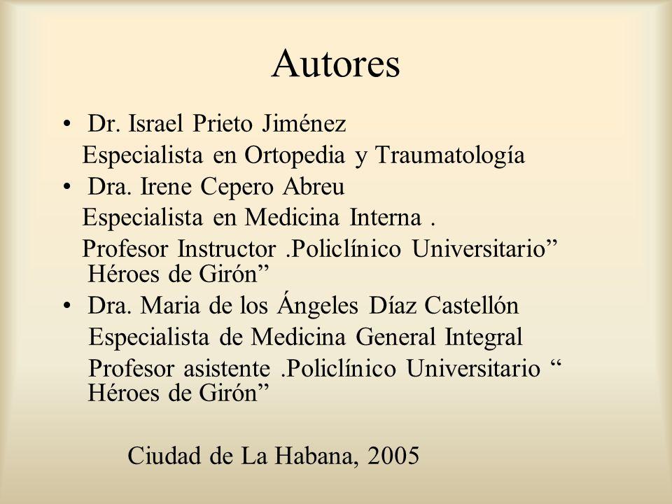 Autores Dr. Israel Prieto Jiménez Especialista en Ortopedia y Traumatología Dra. Irene Cepero Abreu Especialista en Medicina Interna. Profesor Instruc