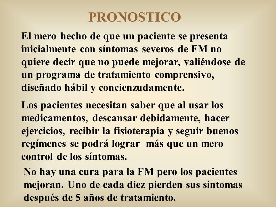 PRONOSTICO El mero hecho de que un paciente se presenta inicialmente con síntomas severos de FM no quiere decir que no puede mejorar, valiéndose de un