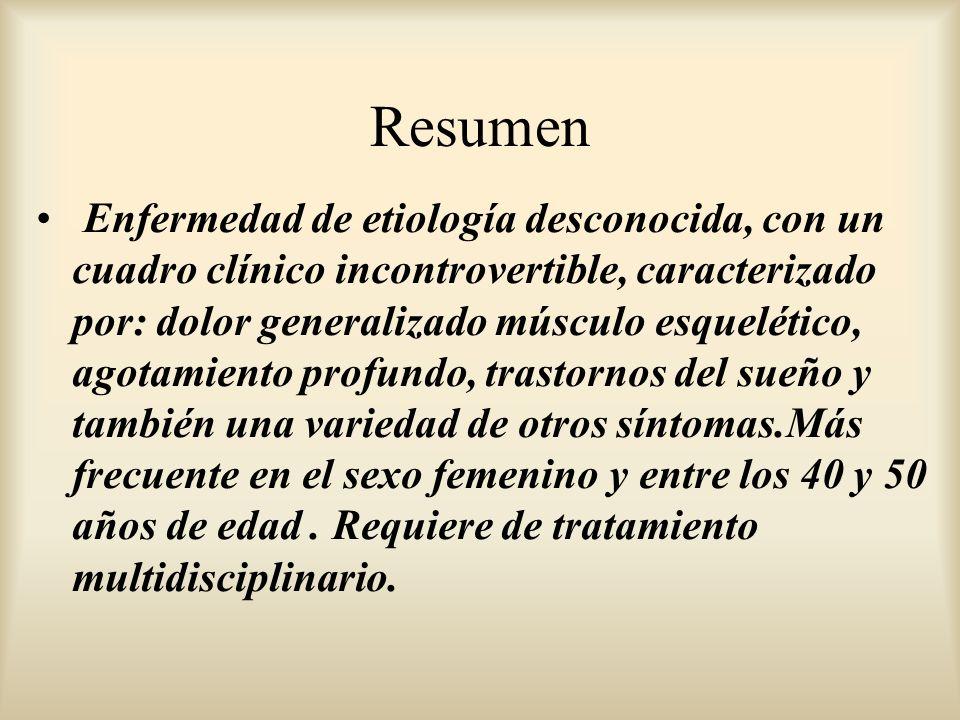 Resumen Enfermedad de etiología desconocida, con un cuadro clínico incontrovertible, caracterizado por: dolor generalizado músculo esquelético, agotam