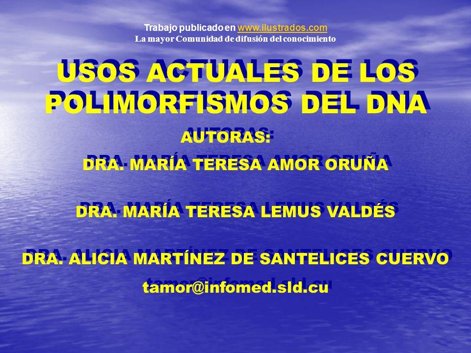 DRA. MARÍA TERESA AMOR ORUÑA USOS ACTUALES DE LOS POLIMORFISMOS DEL DNA DRA. MARÍA TERESA LEMUS VALDÉS DRA. ALICIA MARTÍNEZ DE SANTELICES CUERVO tamor
