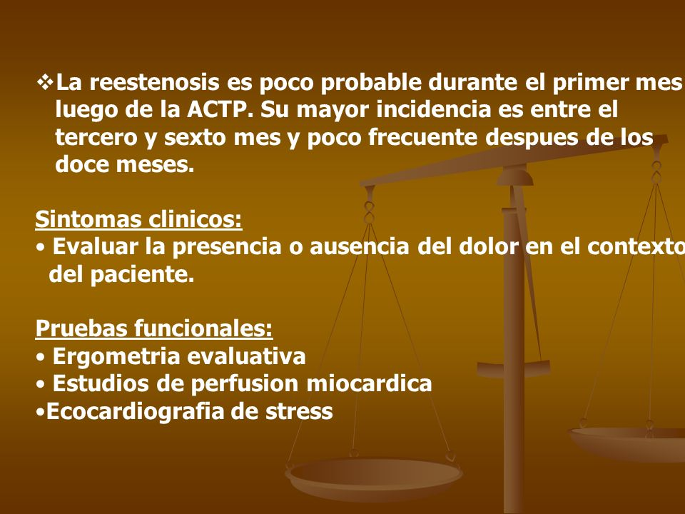 La reestenosis es poco probable durante el primer mes luego de la ACTP. Su mayor incidencia es entre el tercero y sexto mes y poco frecuente despues d