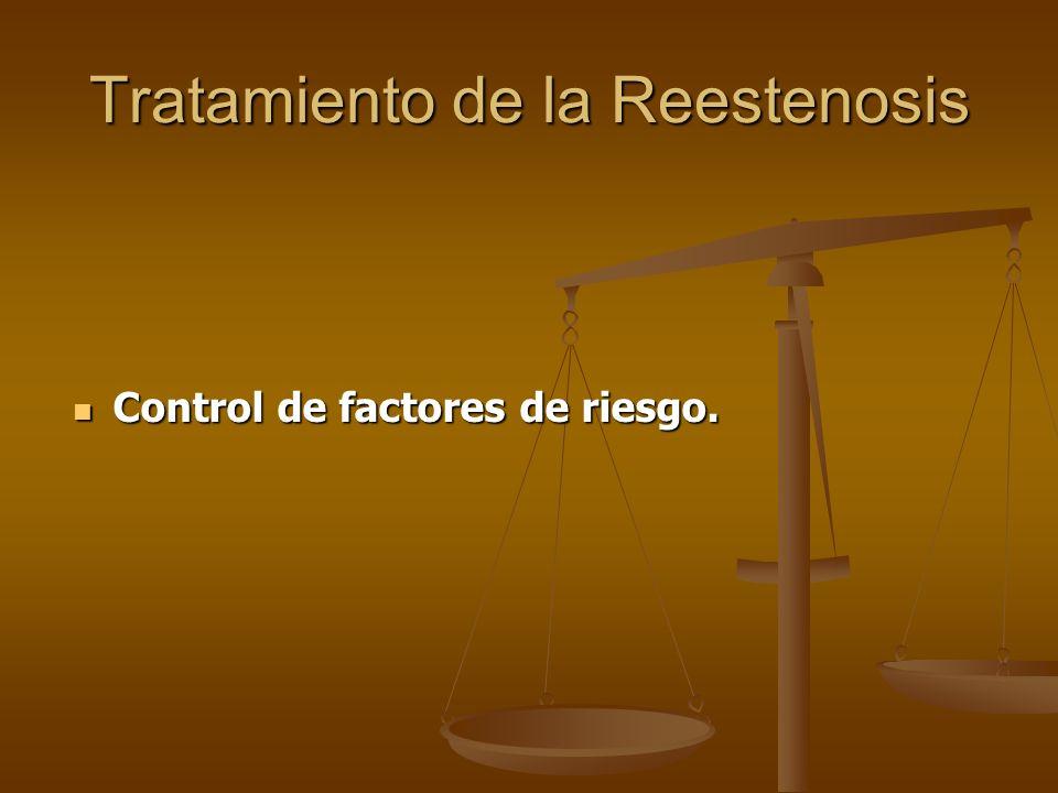 Tratamiento de la Reestenosis Control de factores de riesgo. Control de factores de riesgo.