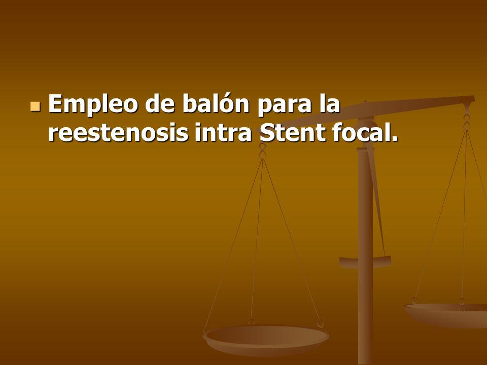 Empleo de balón para la reestenosis intra Stent focal. Empleo de balón para la reestenosis intra Stent focal.