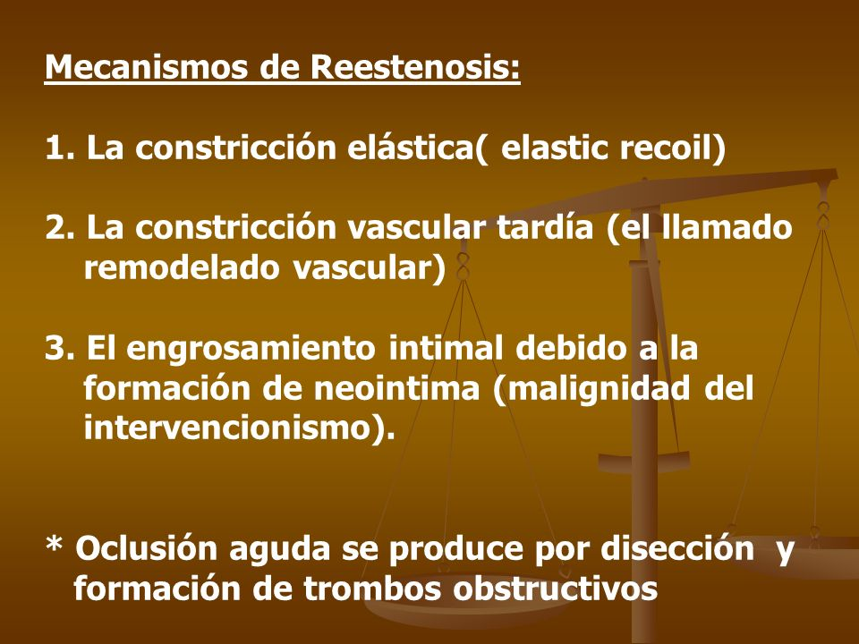 Mecanismos de Reestenosis: 1. La constricción elástica( elastic recoil) 2. La constricción vascular tardía (el llamado remodelado vascular) 3. El engr