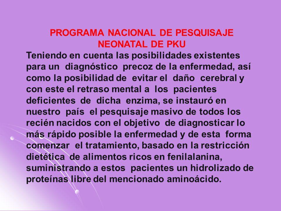 PROGRAMA NACIONAL DE PESQUISAJE NEONATAL DE PKU Teniendo en cuenta las posibilidades existentes para un diagnóstico precoz de la enfermedad, así como