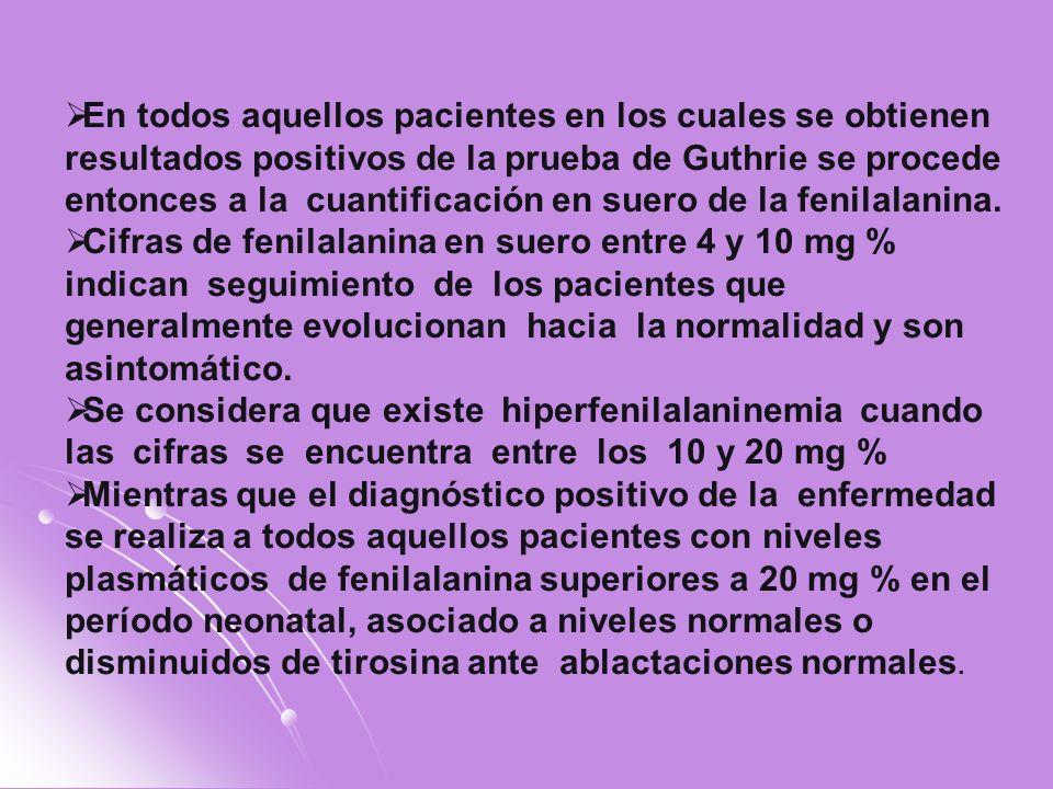 En todos aquellos pacientes en los cuales se obtienen resultados positivos de la prueba de Guthrie se procede entonces a la cuantificación en suero de