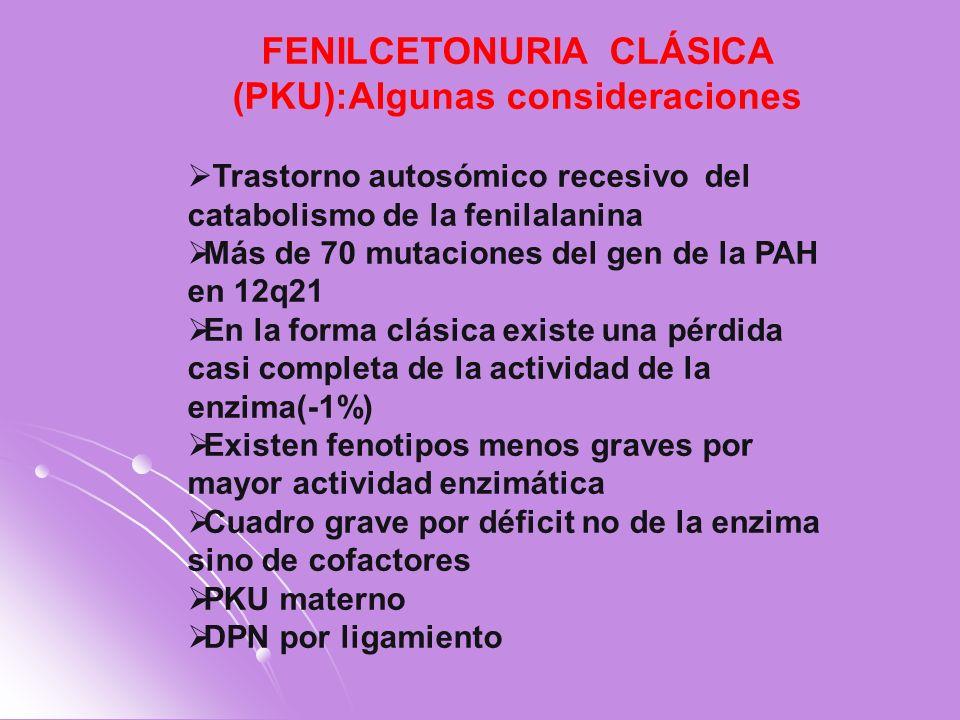 FENILCETONURIA CLÁSICA (PKU):Algunas consideraciones Trastorno autosómico recesivo del catabolismo de la fenilalanina Más de 70 mutaciones del gen de