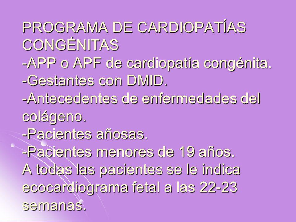 PROGRAMA DE CARDIOPATÍAS CONGÉNITAS -APP o APF de cardiopatía congénita. -Gestantes con DMID. -Antecedentes de enfermedades del colágeno. -Pacientes a