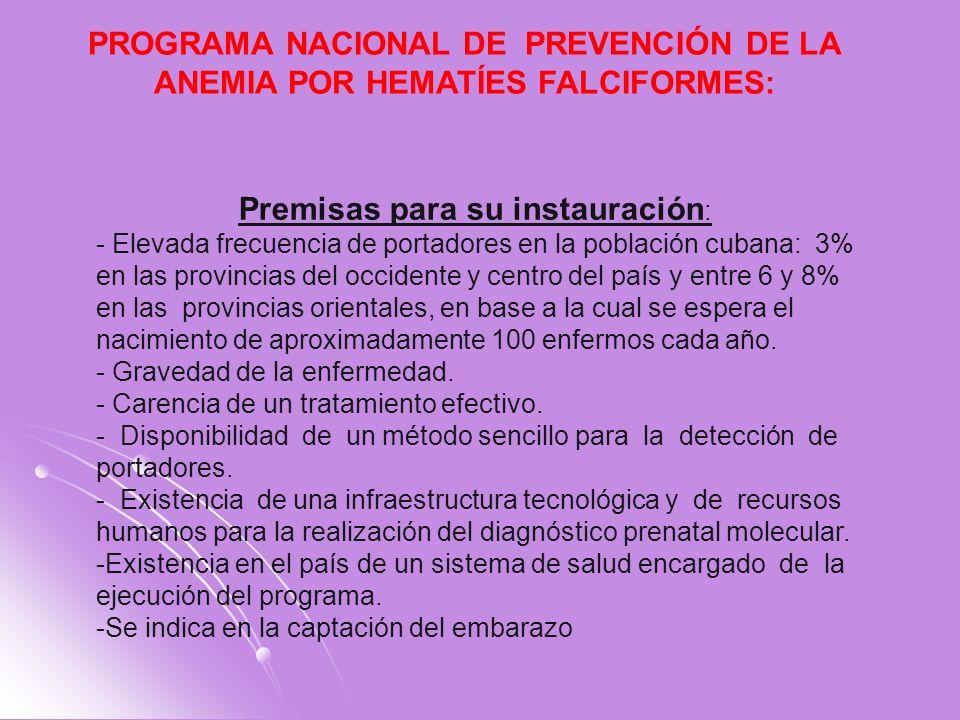 PROGRAMA NACIONAL DE PREVENCIÓN DE LA ANEMIA POR HEMATÍES FALCIFORMES: Premisas para su instauración : - Elevada frecuencia de portadores en la poblac