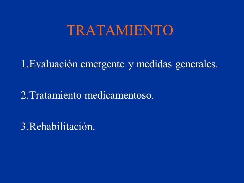 TRATAMIENTO 1.Evaluación emergente y medidas generales. 2.Tratamiento medicamentoso. 3.Rehabilitación.