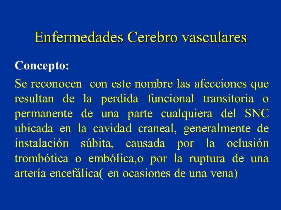 Enfermedades Cerebro vasculares Concepto: Se reconocen con este nombre las afecciones que resultan de la perdida funcional transitoria o permanente de