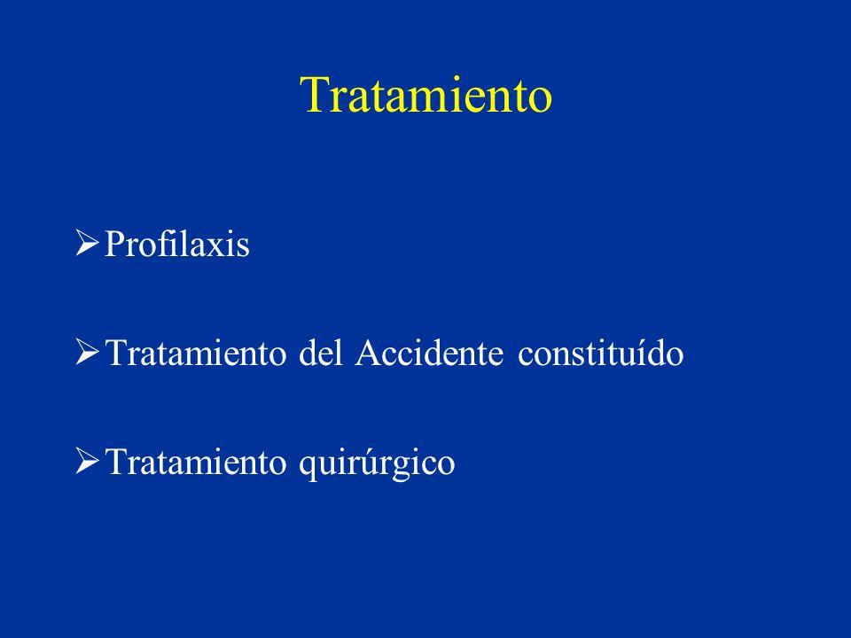 Tratamiento Profilaxis Tratamiento del Accidente constituído Tratamiento quirúrgico