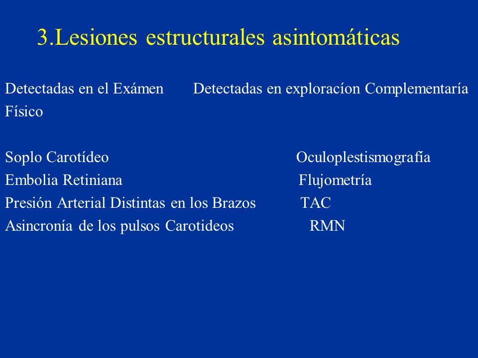 3.Lesiones estructurales asintomáticas Detectadas en el Exámen Detectadas en exploracíon Complementaría Físico Soplo Carotídeo Oculoplestismografía Em