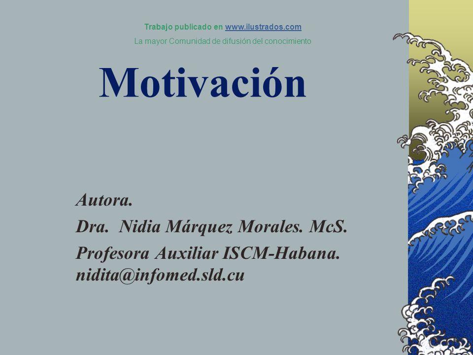 Motivación Autora. Dra. Nidia Márquez Morales. McS. Profesora Auxiliar ISCM-Habana. nidita@infomed.sld.cu Trabajo publicado en www.ilustrados.comwww.i