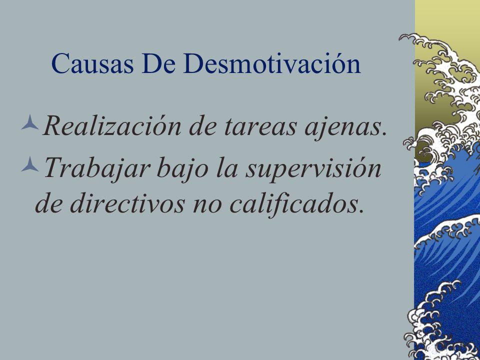 Causas De Desmotivación Realización de tareas ajenas. Trabajar bajo la supervisión de directivos no calificados.