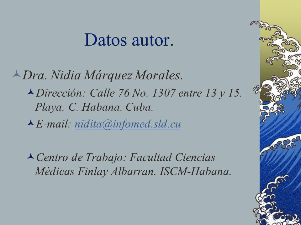 Datos autor. Dra. Nidia Márquez Morales. Dirección: Calle 76 No. 1307 entre 13 y 15. Playa. C. Habana. Cuba. E-mail: nidita@infomed.sld.cunidita@infom