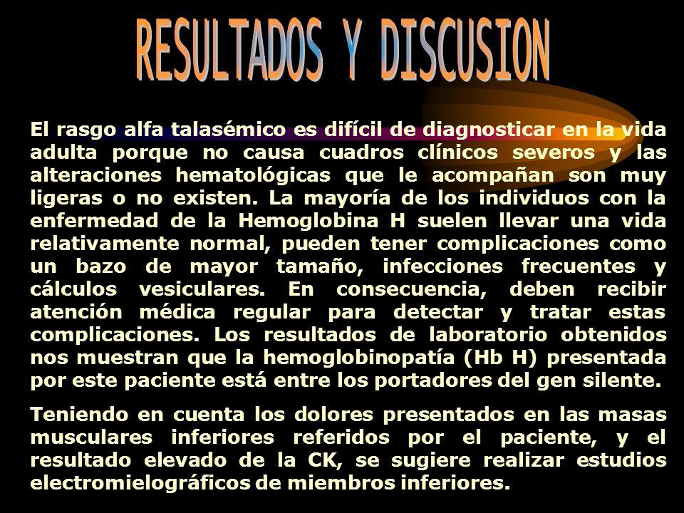 El rasgo alfa talasémico es difícil de diagnosticar en la vida adulta porque no causa cuadros clínicos severos y las alteraciones hematológicas que le
