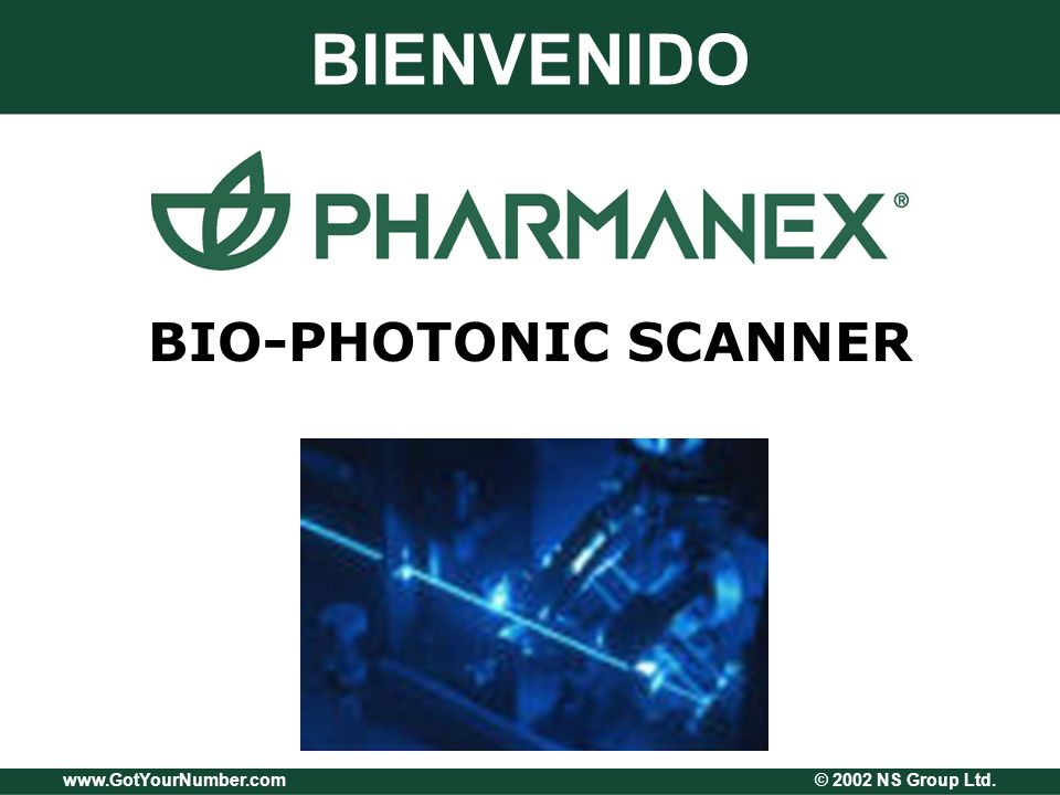 www.GotYourNumber.com © 2002 NS Group Ltd. BIO-PHOTONIC SCANNER BIENVENIDO