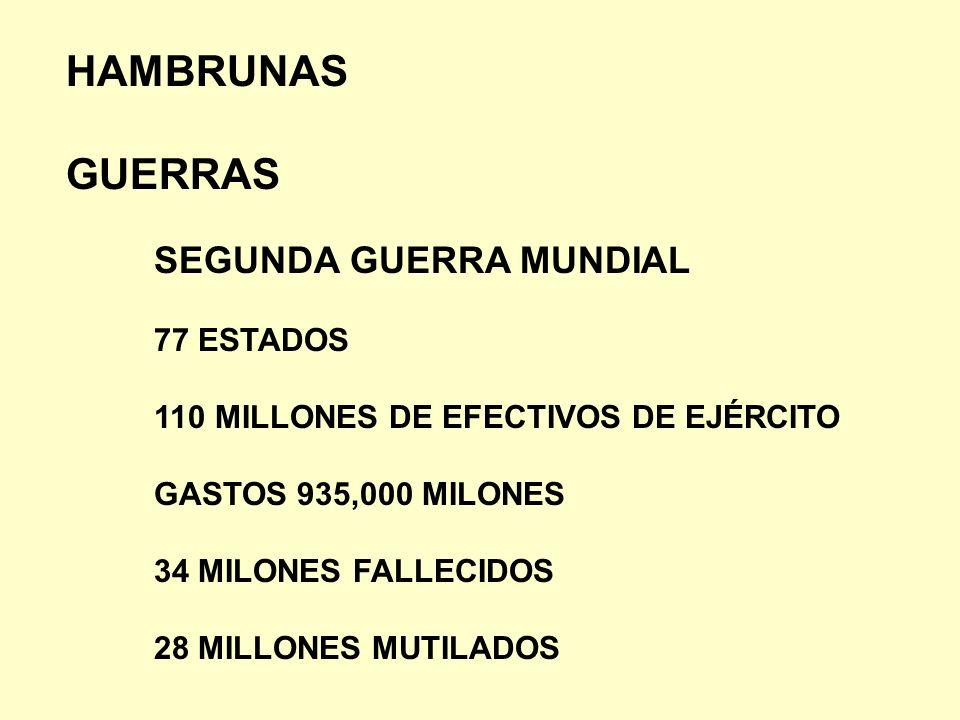 HAMBRUNAS GUERRAS SEGUNDA GUERRA MUNDIAL 77 ESTADOS 110 MILLONES DE EFECTIVOS DE EJÉRCITO GASTOS 935,000 MILONES 34 MILONES FALLECIDOS 28 MILLONES MUT