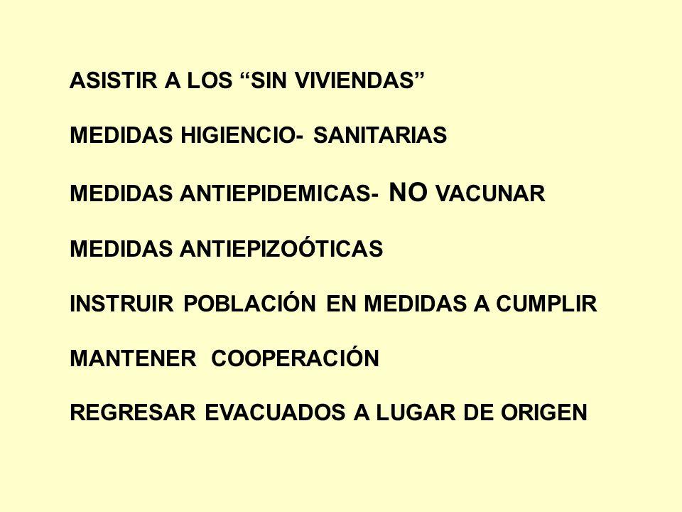 ASISTIR A LOS SIN VIVIENDAS MEDIDAS HIGIENCIO- SANITARIAS MEDIDAS ANTIEPIDEMICAS- NO VACUNAR MEDIDAS ANTIEPIZOÓTICAS INSTRUIR POBLACIÓN EN MEDIDAS A C