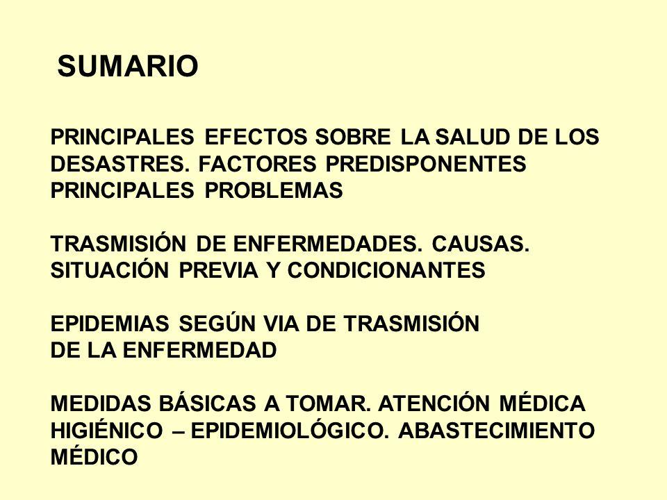 SUMARIO PRINCIPALES EFECTOS SOBRE LA SALUD DE LOS DESASTRES. FACTORES PREDISPONENTES PRINCIPALES PROBLEMAS TRASMISIÓN DE ENFERMEDADES. CAUSAS. SITUACI